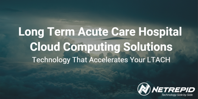 Long Term Acute Care Hospital Cloud Computing - LTACH Cloud Computing Services And Solutions